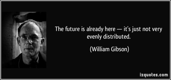 quote-the-future-is-already-here-it-s-just-not-very-evenly-distributed-william-gibson-231877
